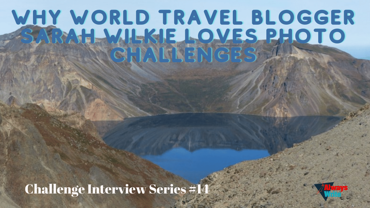 Why World Travel Blogger Sarah Wilkie Loves Photo Challenges