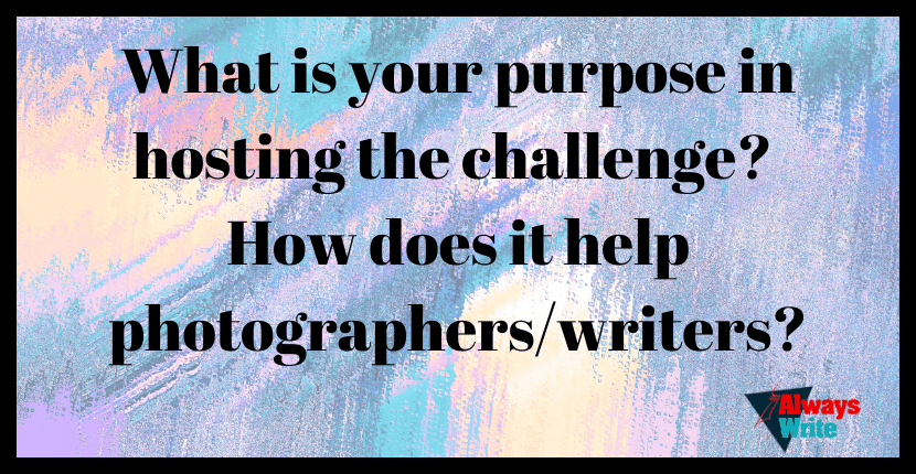 What is your purpose in hosting the challenge? How does it help photographers and writers?