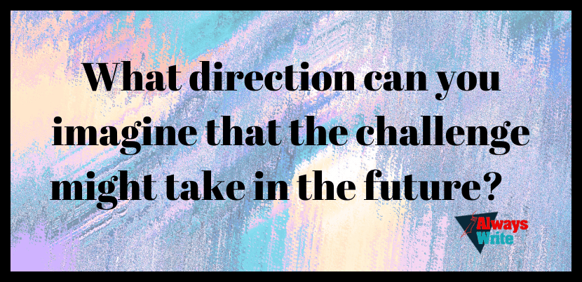 What direction can you imagine that the challenge might take in the future?