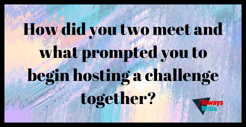 How did you two meet and what prompted you to begin hosting a challenge together?